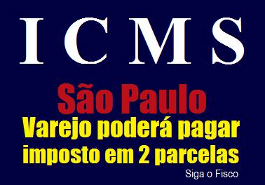 ICMS 12/2018: Varejo paulista poderá pagar o imposto em duas parcelas 3