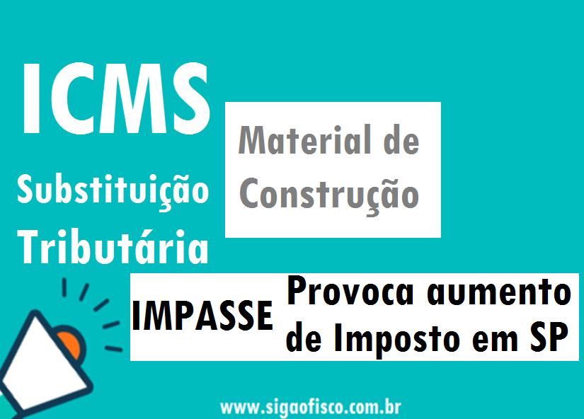 ICMS-ST – Impasse em SP eleva imposto sobre material de construção 4