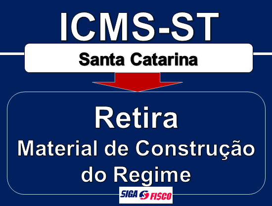 ICMS-ST – Santa Catarina retira materiais de construção do regime 1