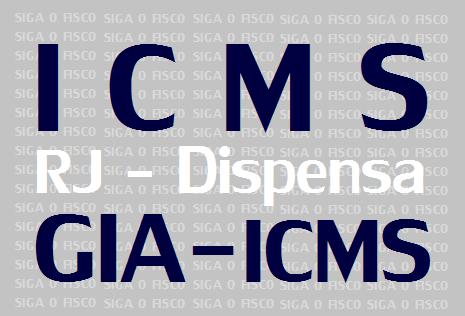 RJ dispensa entrega da GIA-ICMS 1
