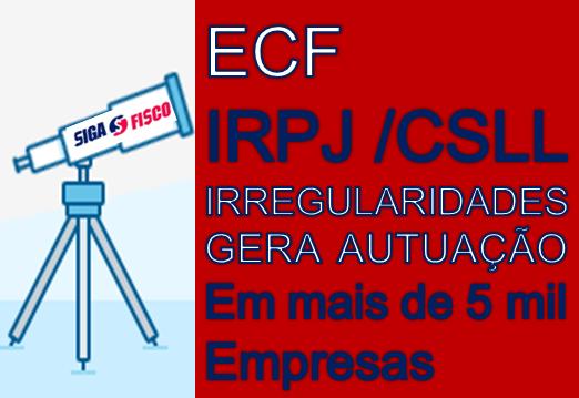 ECF x IRPJ/CSLL – Irregularidades gera autuação 1
