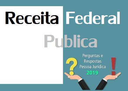 PJ – Receita Federal publica edição 2019 do Perguntas e Respostas 1