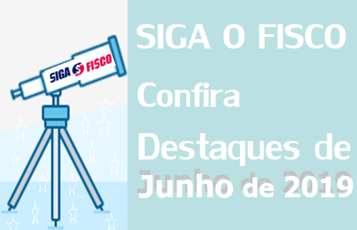 Siga o Fisco: Destaques de Junho de 2019 1