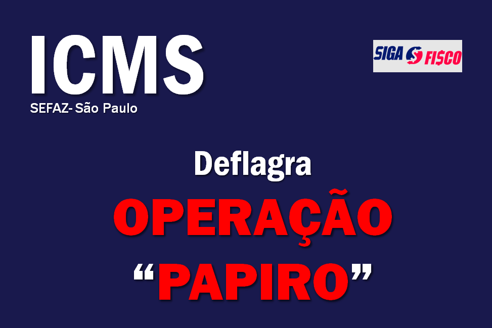 ICMS: Secretaria da Fazenda e Planejamento de SP deflagra operação 'Papiro' 10