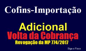 Cofins-Importação – adicional volta a ser cobrado com a revogação da MP 774/2017 2