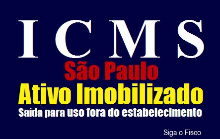 ICMS/SP: Fisco orienta sobre Saída de Ativo Imobilizado para uso fora do estabelecimento 2