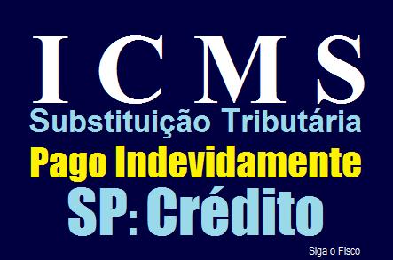 SP - Contribuinte pode creditar-se de valor pago indevidamente a título de ICMS-ST 2