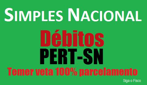 Simples Nacional: Temer veta integralmente o PERT-SN 2