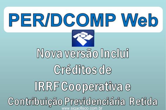 PER/DCOMP Web – Nova versão inclui créditos de IRRF Cooperativa e Contribuição Previdenciária retida 1