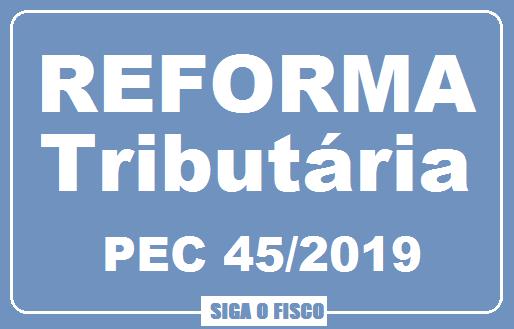 Reforma Tributária PEC 45/2019 Recebe Parecer Favorável 1