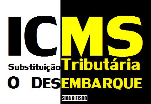 ICMS Substituição Tributária - O Desembarque 1
