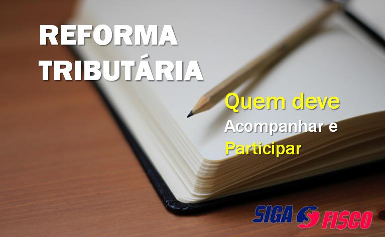 Reforma Tributária: Quem deve acompanhar e participar? 1