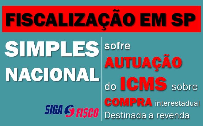 Simples Nacional sofre fiscalização e autuação por falta de recolhimento do ICMS Antecipação Tributária 1
