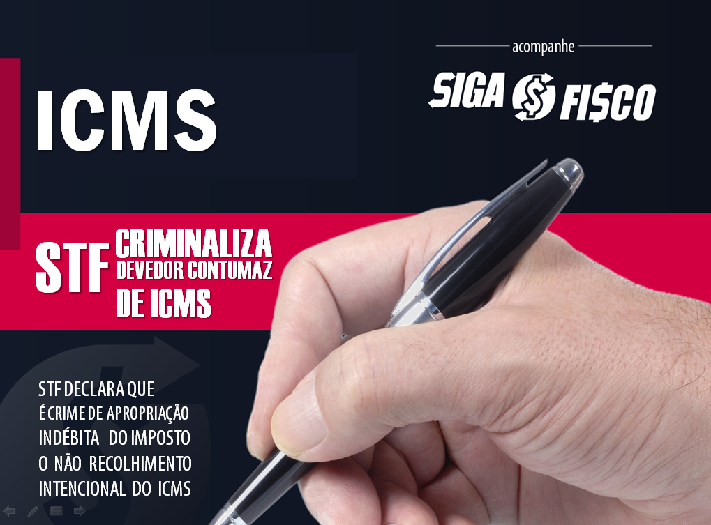 ICMS: STF Criminaliza não recolhimento intencional do imposto 1